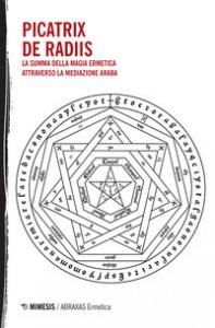 Copertina di 'Picatrix-De Radiis. La summa della magia ermetica attraverso la mediazione araba'