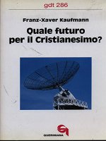 Quale futuro per il cristianesimo? (gdt 286) - Kaufmann Franz-Xavier