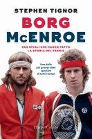 Borg McEnroe. Due rivali che hanno fatto la storia del tennis - Tignor Stephen