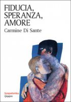 Fiducia, speranza, amore - Carmine Di Sante