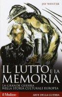 Il lutto e la memoria - Jay Winter