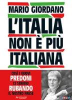 L' Italia non è più italiana. Così i nuovi predoni ci stanno rubando il nostro Paese - Giordano Mario