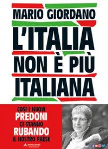 Copertina di 'L' Italia non è più italiana. Così i nuovi predoni ci stanno rubando il nostro Paese'