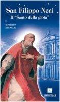 San Filippo Neri. Il Santo della gioia - Brunelli Roberto