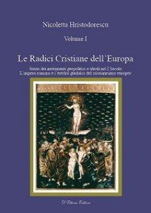 Copertina di 'Le radici cristiane dell'Europa. Vol 1: Storia dei mutamenti geipolitici e ideali nel I secolo'