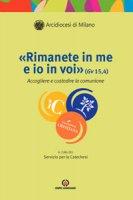 «Rimanete in me e io in voi» (Gv 15,4) - Arcidiocesi di Milano Servizio per la Catechesi