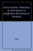 Annunciamo. Itinerario di animazione e preghiera del tempo di Avvento - Fondazione Oratori Milanesi