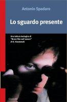 Lo sguardo presente - Antonio Spadaro