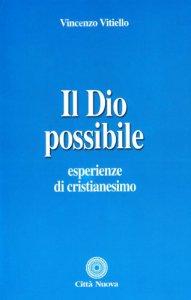 Copertina di 'Il Dio possibile. Esperienze di cristianesimo'