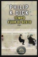 Tempo fuor di sesto - Dick Philip K.