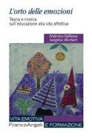 L' orto delle emozioni. Teoria e ricerca sull'educazione alla vita affettiva - Mortari Luigina, Valbusa Federica