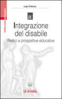 Integrazione del disabile. Radici e prospettive educative - D'Alonzo Luigi