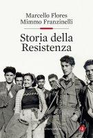 Storia della Resistenza - Mimmo Franzinelli, Marcello Flores