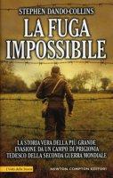 La fuga impossibile. La storia vera della più grande evasione da un campo di prigionia tedesco della seconda guerra mondiale - Dando-Collins Stephen