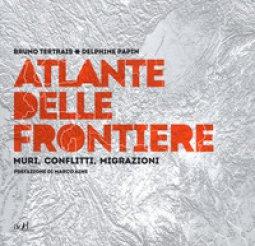 Copertina di 'Atlante delle frontiere. Muri, conflitti, migrazioni'