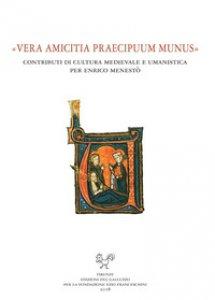 Copertina di '«Vera amicitia praecipuum munus». Contributi di cultura medievale e umanistica per Enrico Menestò'