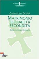Matrimonio, sessualità, fecondità. Corso di morale familiare - Dianin Giampaolo