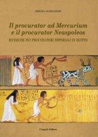 Il procurator ad Mercurium e il procurator Neaspoleos. Ricerche sui procuratori imperiali in Egitto - Alessandrì Sergio