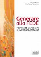 Generare alla fede - Giorgio Bezze , Maria Teresa Camporese