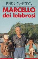 Marcello dei lebbrosi - Piero Gheddo