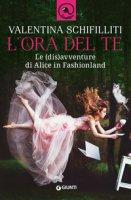 L' ora del te. Le (dis)avventure di Alice in Fashionland - Schifilliti Valentina