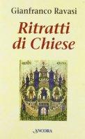 Ritratti di Chiese. Splendori e miserie delle comunità del Nuovo Testamento - Ravasi Gianfranco