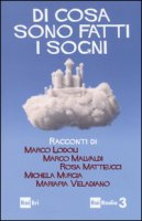 Di cosa sono fatti i sogni - Lodoli Marco, Malvaldi Marco, Matteucci Rosa