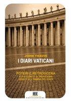 Diari vaticani. Poteri e retroscena. Il racconto di trent'anni vissuti all'ombra del Papa (I) - John Thavis