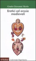 Eretici ed eresie medievali - Merlo Grado G.