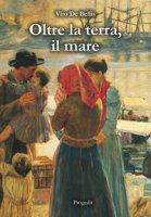 Oltre la terra, il mare - De Bellis Vito