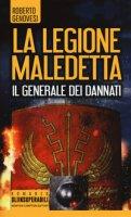Il generale dei dannati. La legione maledetta - Genovesi Roberto