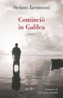 Cominciò in Galilea - Jacomuzzi Stefano