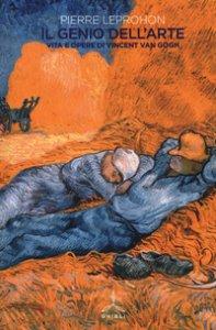 Copertina di 'Il genio dell'arte. Vita e opere di Vincent van Gogh'