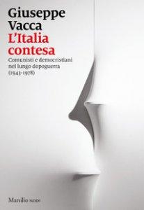 Copertina di 'L' Italia contesa. Comunisti e democristiani nel lungo dopoguerra (1943-1978)'