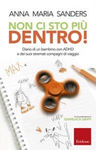 Copertina di 'Non ci sto piu dentro! Diario di un bambino con ADHD e dei suoi stremati compagni di viaggio'