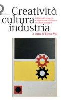 Creatività, cultura, industria. Culture del progetto e innovazione di sistema in Emilia-Romagna