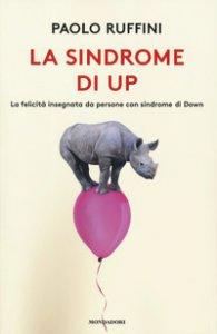Copertina di 'La sindrome di Up. La felicità insegnata da persone con sindrome di Down'