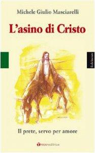 Copertina di 'L' asino di Cristo. Il prete, servo per amore'