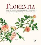 Florentia. Mostra internazionale di arte botanica. Catalogo della mostra (Firenze, 29 settembre-7 ottobre 2018). Ediz. italiana e inglese