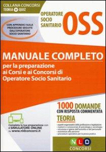 Copertina di 'Operatore socio sanitario OSS. Manuale completo per la preparazione ai corsi e ai concorsi di operatore socio sanitario. Con estensione online'