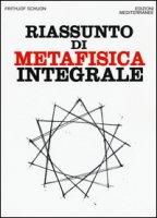 Riassunto di metafisica integrale - Schuon Frithjof