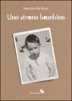 Uno strano bambino - De Rossi Maurizio