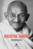 Mahatma Gandhi. Autobiografia - Mohandas Karamchand Gandhi