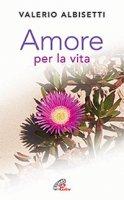Amore per la vita - Valerio Albisetti