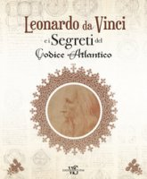 Leonardo da Vinci e i segreti del Codice Atlantico. Ediz. illustrata - Navoni Marco