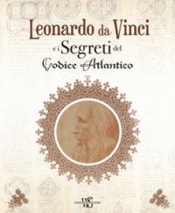 Copertina di 'Leonardo da Vinci e i segreti del Codice Atlantico. Ediz. illustrata'