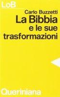 La Bibbia e le sue trasformazioni. Storia delle traduzioni bibliche e riflessioni ermeneutiche - Buzzetti Carlo