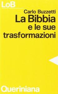 Copertina di 'La Bibbia e le sue trasformazioni. Storia delle traduzioni bibliche e riflessioni ermeneutiche'