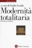 Modernità totalitaria. Il fascismo italiano