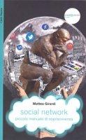Social Network. piccolo manuale di sopravvivenza - Matteo Girardi